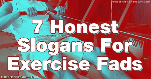 7 Honest Slogans For Exercise Fads