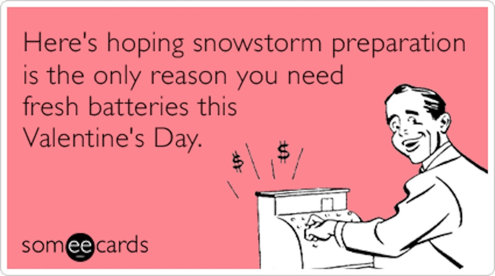 Here's hoping snowstorm preparation is the only reason you need fresh batteries this Valentine's Day